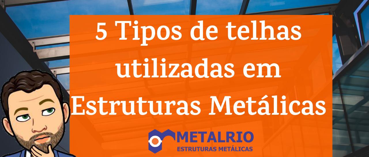 5 tipos telhas estruturas metálicas