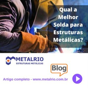 Qual a melhor solda para estruturas metálicas?